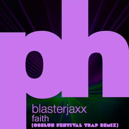 BLASTERJAXX - FAITH (OBELUS FESTIVAL TRAP REMIX) (Free Download)