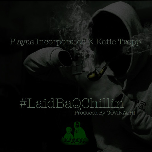 #LaidBaQChillin by Playas Incorporated ft. Katie Tropp (Prod. by Govinachi)