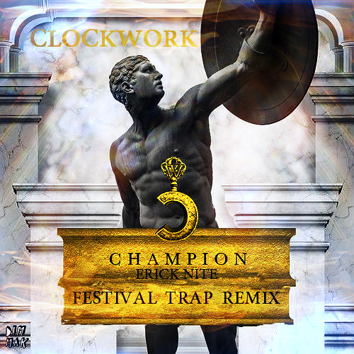 Clockwork - Champion (Erick Nite Festival Trap Remix)