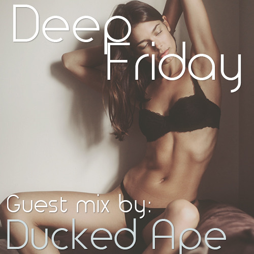 Deep Fridays 006 // Guest Mix By Ducked Ape