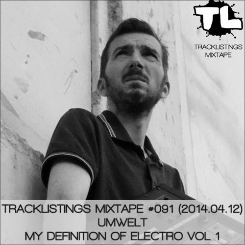 Tracklistings Mixtape #091 (2014.04.12) : Umwelt - My Définition Of Electro Vol 1