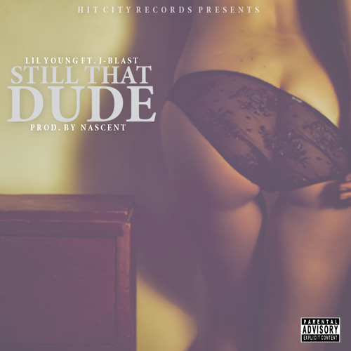Lil Young - Still That Dude Ft. J-Blast (Prod. By Nascent)