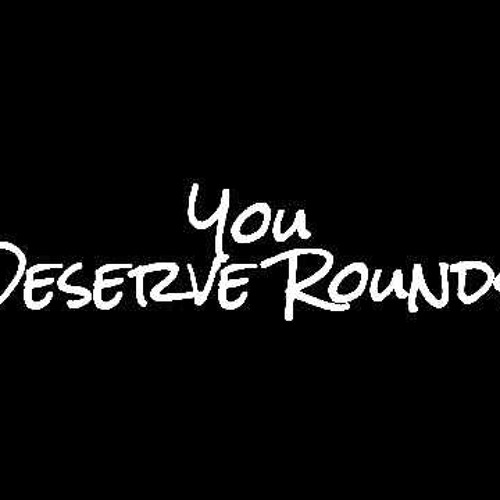 ROUNDS @Djirresistible #Youdeserverounds