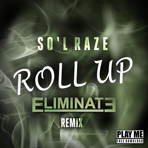 Roll Up by So'L Raze (Eliminate Remix)
