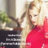 I'm A Slave 4 U (Femme Fatale) Heather Morris