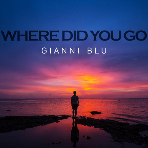 Gianni Blu - Where Did You Go (Chill/Ambient/Vocals)