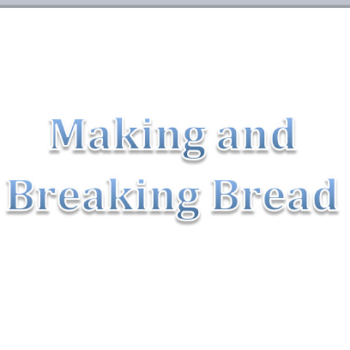 Making And Breaking Bread