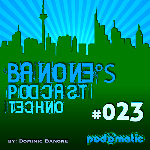 Banones Techno Podcast - Episode #023 (Mixed By Dominic Banone)