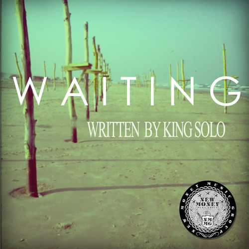 """KING SOLO """"WAITING"""""""