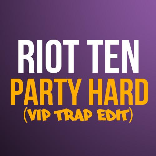 [RE-UPLOAD] Riot Ten - Party Hard (VIP Trap Edit) [FREE DL LINK IN DESCRIPTION]