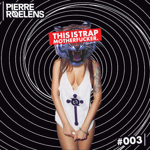 This Is Trap Motherfucker #003 - Pierre Roelens