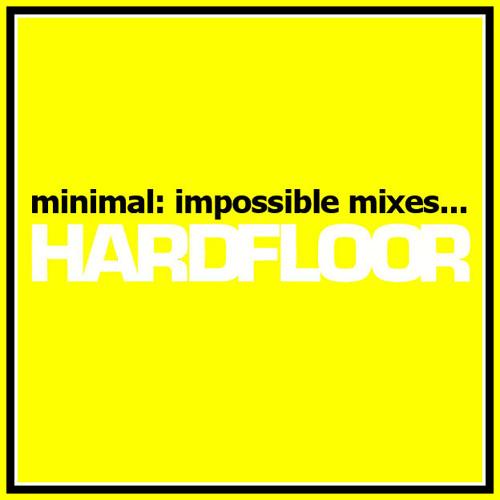 Minimal: Impossible mixes... Hardfloor