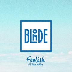 Blonde - Foolish (feat. Ryan Ashley)