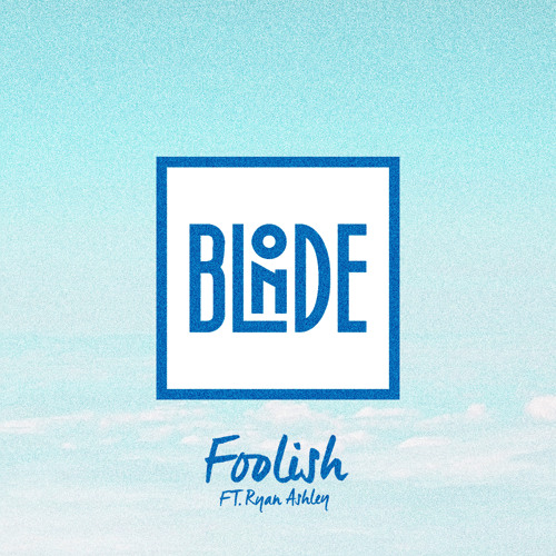 Blonde - Foolish (feat. Ryan Ashley)