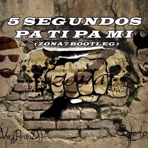 5 Segundos Pa Ti Pa Mi(ZONA7 BOOTLEG)