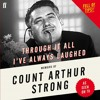 Through It All I've Always Laughed: The Early Years of Count Arthur Strong!