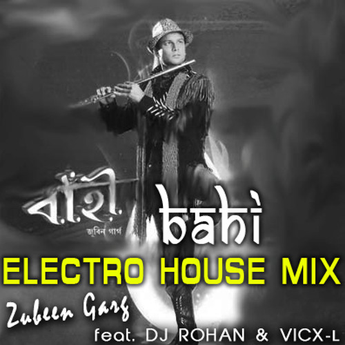 BAHI - ELECTRO HOUSE MIX - ZUBEEN GARG feat. DJ ROHAN & VICX-L