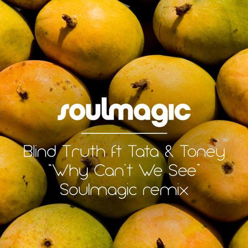 Blind Truth ft Tata Vega & Toney – Why can't we see – Soulmagic remix.