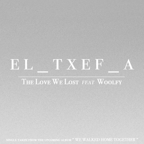 El_Txef_A - The Love We Lost feat Woolfy [ Snippet ]