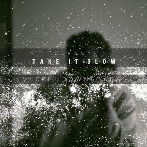 Clancy - Take It Slow  //  Free Download