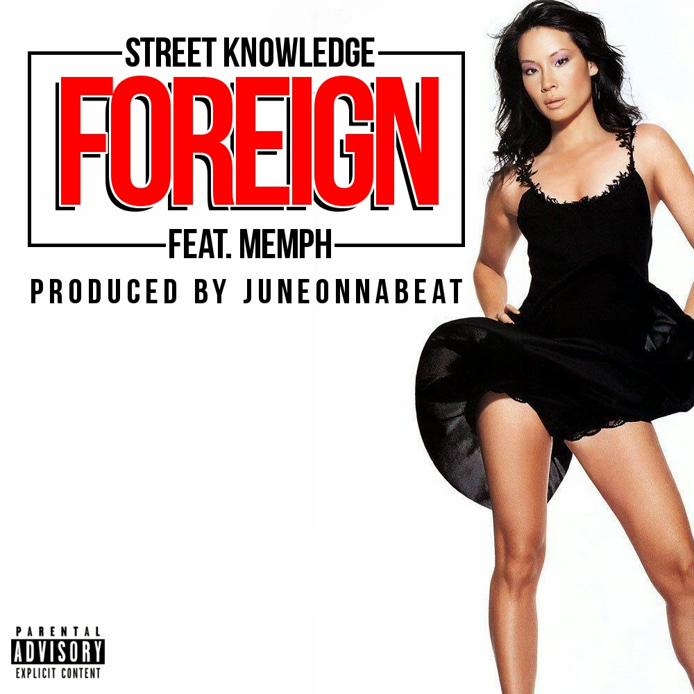 Street Knowledge ft. Memph - Foreign (Produced by JUNEONNABEAT) [Thizzler.com]