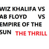 Download The Thrill - Wiz Khalifa vs Ab Floyd vs Empire of the sun Mp3