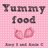 Yummy Food by Amy S & Amie C