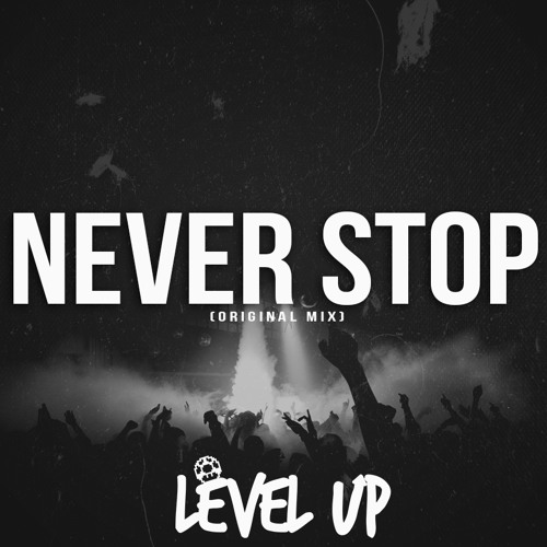 Level UP - Never Stop (Original Mix) FREE DOWNLOAD