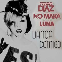 Pedro Diaz Vs No Maka feat Luna - Dança Comigo ( Radio Edit )