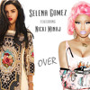 Selena Gomez - Over ft. Nicki Minaj [Preview Leaked Song]