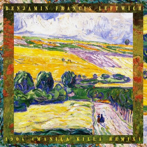 Benjamin Francis Leftwich - 1904 (Manila Killa Remix)
