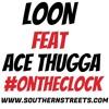 Loon ft Ace Thugga- On The Clock