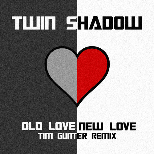 Twin Shadow - Old Love, New Love (Tim Gunter Remix)