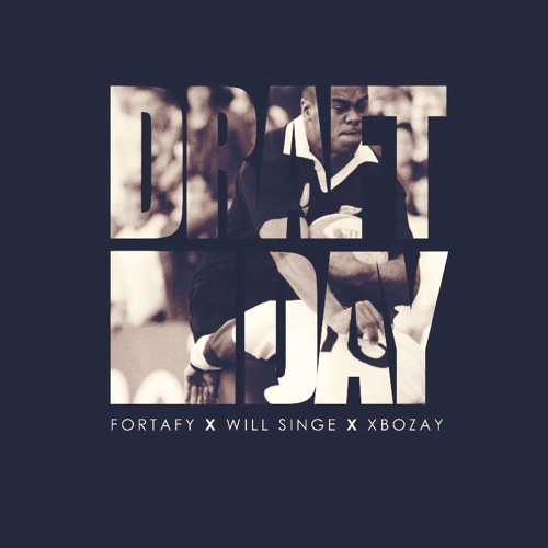 Draft Day (Will Singe X Fortafy X Xbozay)