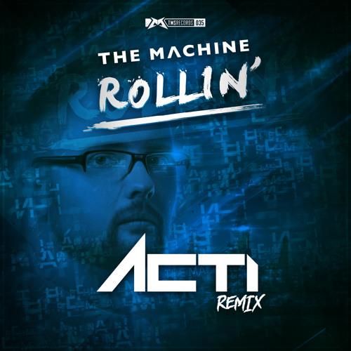 The Machine - Rollin' (Acti Remix)