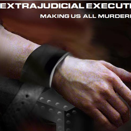 Extrajudicial Executions: Making Murderers Out Of All Of Us - April 14, 2014