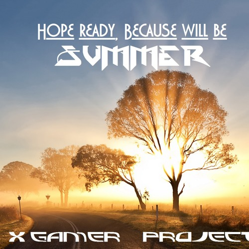 X-Gamer Project - Hope Ready, because will be SUMMER 2014