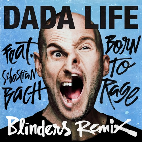 Dada Life feat. Sebastian Bach - Born To Rage (Blinders Remix) [Preview]