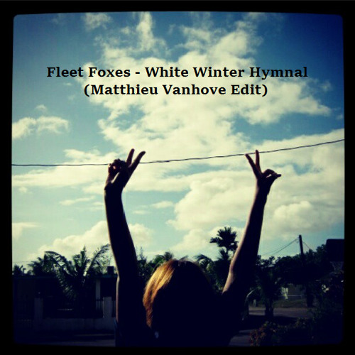 Fleet Foxes - White Winter Hymnal (Matthieu Vanhove Remix)