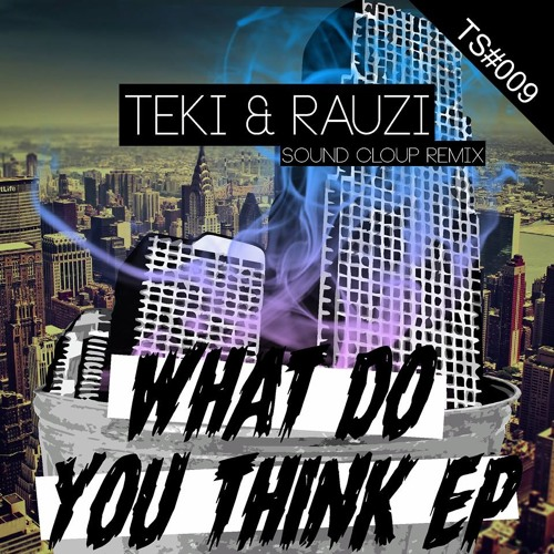 Teki&Rauzi - What Do You Think (Sound Cloup Remix)