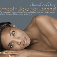 Smooth And Sexy - Smooth Jazz For Lovers