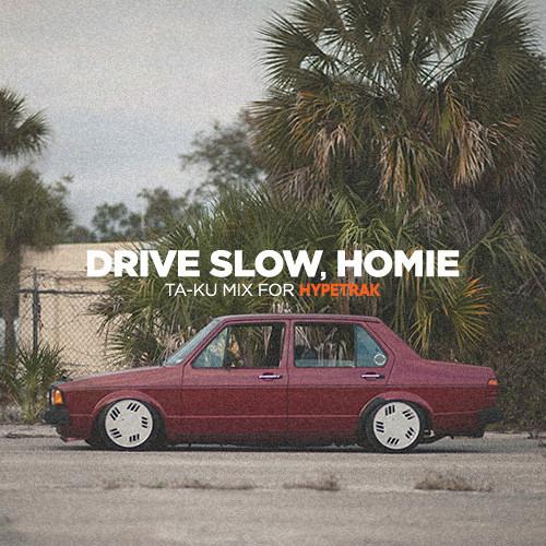 Drive Slow Homie (Mix Series)