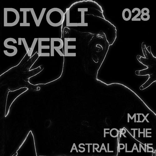 Divoli S'vere Mix For The Astral Plane