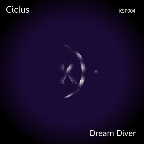 Ciclus - Dream Diver (Original Mix) Snippet KSP004 OUT NOW!