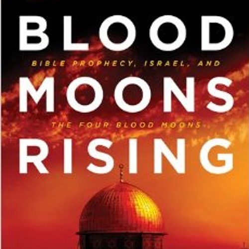 """Review of """"Blood Moons Rising: Bible Prophecy, Israel, and the Four Blood Moons"""""""