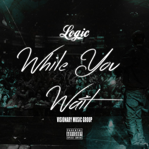 Logic - While You Wait (Prod. By Swiff D & Logic)
