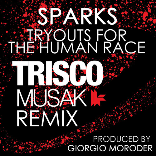 Sparks & Giorgio Moroder - Tryouts For The Human Race (Trisco Musak Remix)