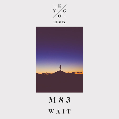 M83 - Wait (Kygo Remix) [Free Download]