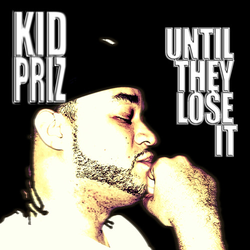 KID PRIZ- Until They Lose It