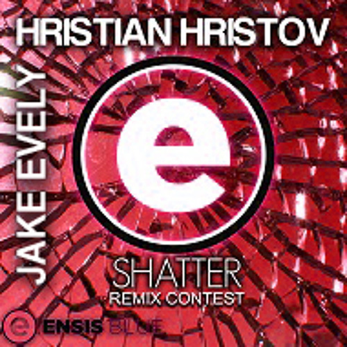 Hristian Hristov - Shatter (Remix Contest by ENSIS RECORDS)